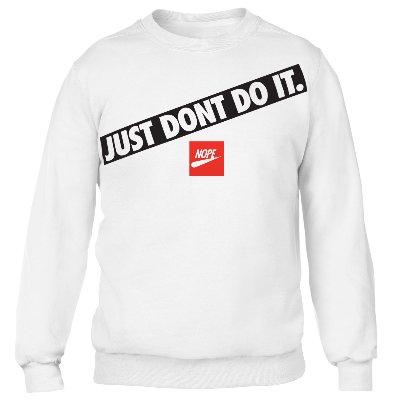 Just Dont Do It. – White Sweatshirt